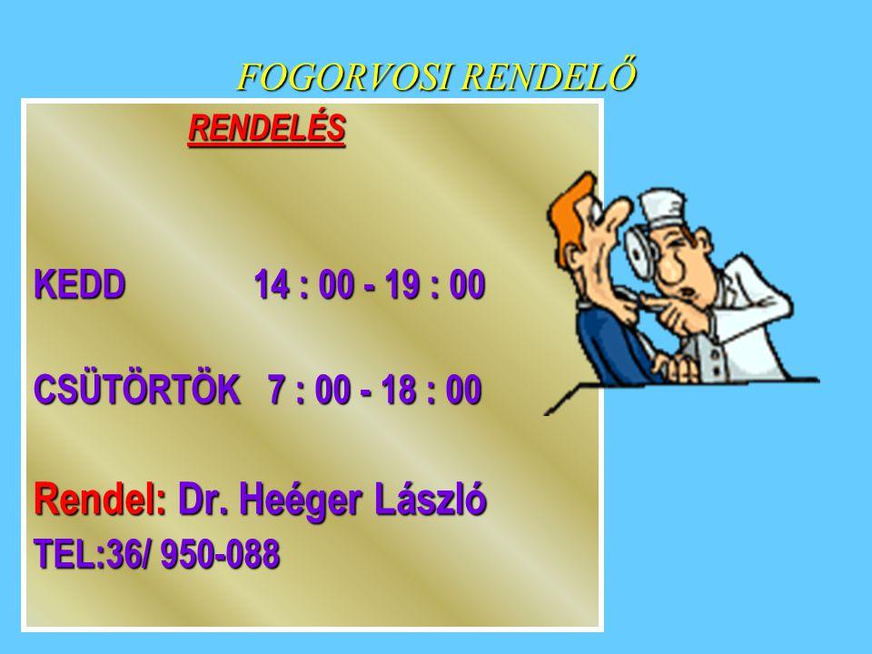FOGORVOSI RENDELŐ RENDELÉS RENDELÉS KEDD 14 : 00 - 19 : 00 CSÜTÖRTÖK 7 : 00 - 18 : 00 Rendel: Dr. Heéger László TEL:36/ 950-088