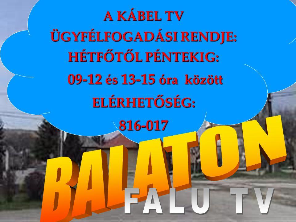 A KÁBEL TV ÜGYFÉLFOGADÁSI RENDJE: HÉTFŐTŐL PÉNTEKIG: 09-12 és 13-15 óra között 09-12 és 13-15 óra közöttELÉRHETŐSÉG:816-017