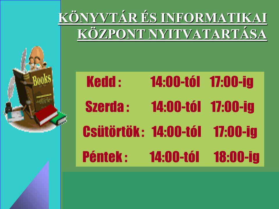 KÖNYVTÁR ÉS INFORMATIKAI KÖZPONT NYITVATARTÁSA Kedd : 14:00-tól 17:00-ig Szerda : 14:00-tól 17:00-ig Csütörtök : 14:00-tól 17:00-ig Péntek : 14:00-tól