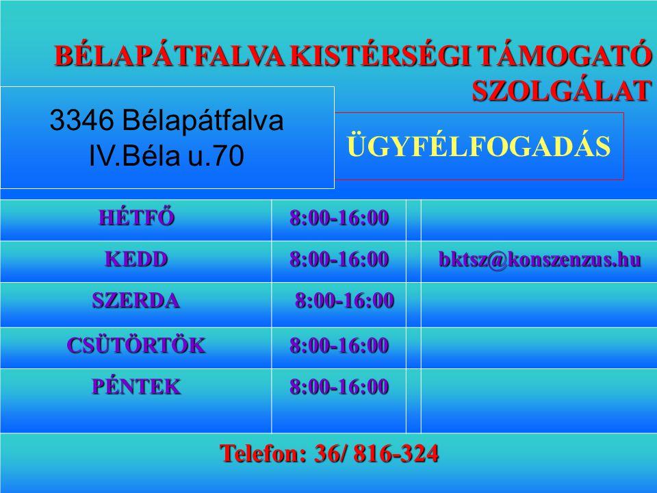 BÉLAPÁTFALVA KISTÉRSÉGI TÁMOGATÓ SZOLGÁLAT HÉTFŐ8:00-16:00 KEDD8:00-16:00bktsz@konszenzus.hu SZERDA 8:00-16:00 8:00-16:00 CSÜTÖRTÖK8:00-16:00 PÉNTEK8: