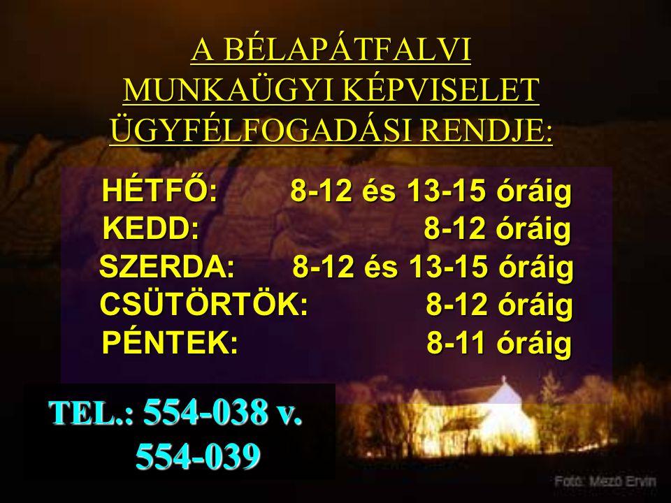 A BÉLAPÁTFALVI MUNKAÜGYI KÉPVISELET ÜGYFÉLFOGADÁSI RENDJE: HÉTFŐ: 8-12 és 13-15 óráig KEDD: 8-12 óráig SZERDA: 8-12 és 13-15 óráig CSÜTÖRTÖK: 8-12 órá