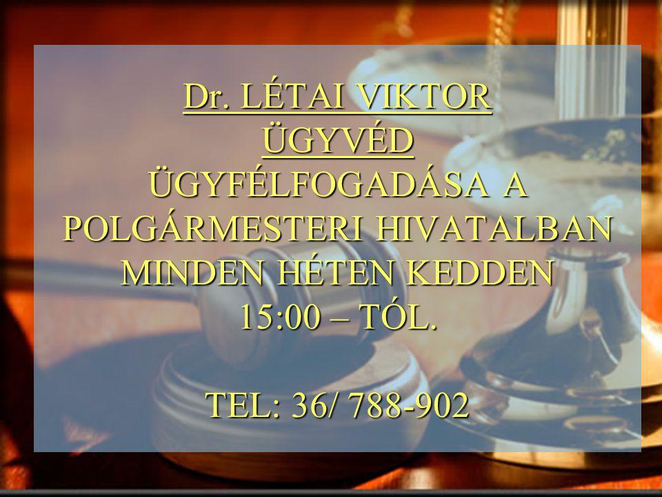Dr. LÉTAI VIKTOR ÜGYVÉD ÜGYFÉLFOGADÁSA A POLGÁRMESTERI HIVATALBAN MINDEN HÉTEN KEDDEN 15:00 – TÓL. TEL: 36/ 788-902