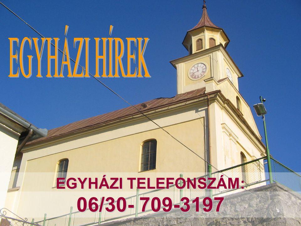 EGYHÁZI TELEFONSZÁM: 06/30- 709-3197