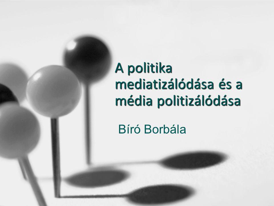 A politika mediatizálódása és a média politizálódása Bíró Borbála