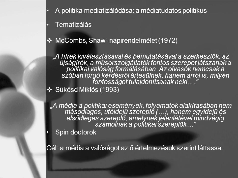 """•A politika mediatizálódása: a médiatudatos politikus •Tematizálás  McCombs, Shaw- napirendelmélet (1972) """"A hírek kiválasztásával és bemutatásával a"""