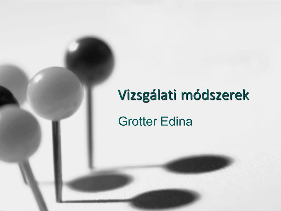 Vizsgálati módszerek Grotter Edina