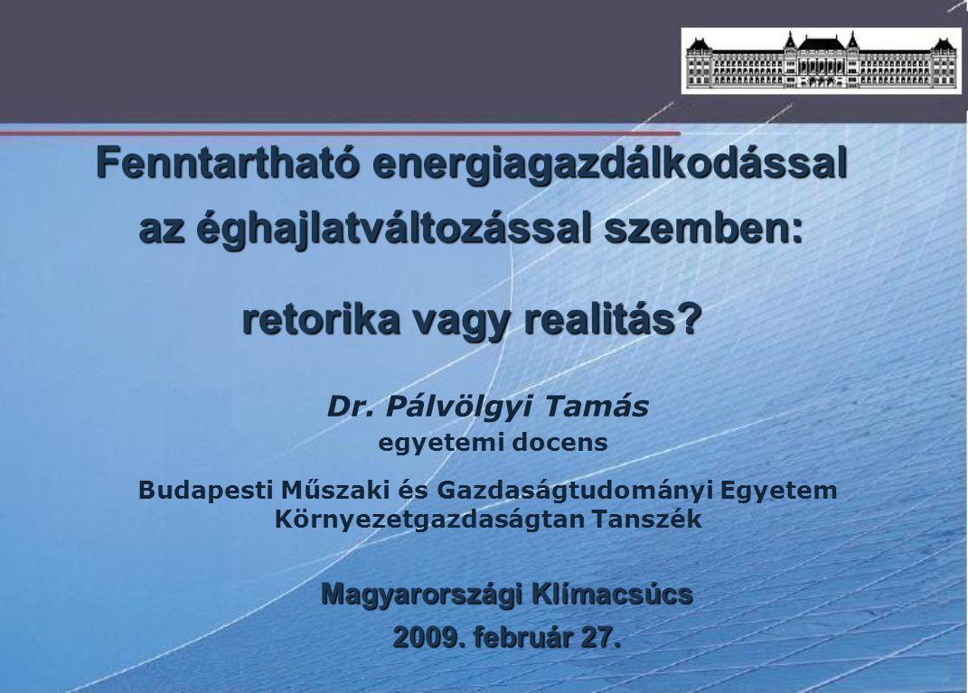 Fenntartható energiagazdálkodással az éghajlatváltozással szemben: retorika vagy realitás? Budapesti Műszaki és Gazdaságtudományi Egyetem Környezetgaz