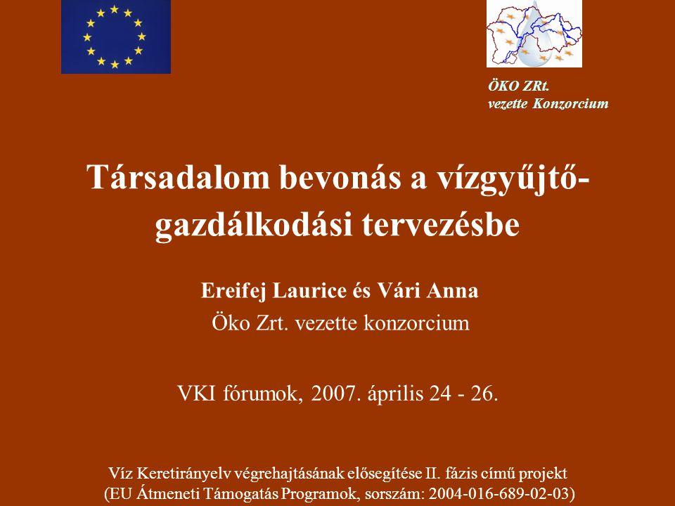 Társadalom bevonás a vízgyűjtő- gazdálkodási tervezésbe Ereifej Laurice és Vári Anna Öko Zrt.
