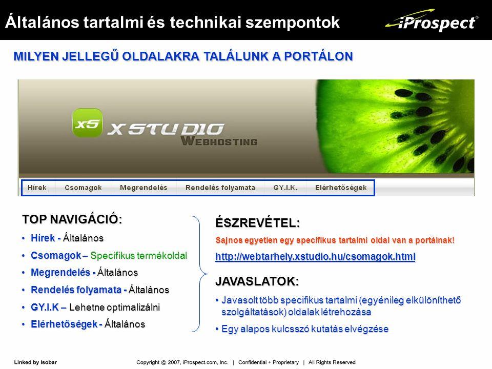 Általános tartalmi és technikai szempontok TOP NAVIGÁCIÓ: •Hírek - Általános •Csomagok – Specifikus termékoldal •Megrendelés - Általános •Rendelés folyamata - Általános •GY.I.K – Lehetne optimalizálni •Elérhetőségek - Általános ÉSZREVÉTEL: Sajnos egyetlen egy specifikus tartalmi oldal van a portálnak.