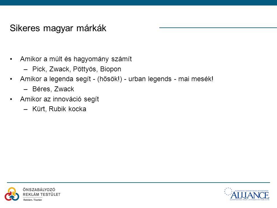 Sikeres magyar márkák •Amikor a múlt és hagyomány számít –Pick, Zwack, Pöttyös, Biopon •Amikor a legenda segít - (hősök!) - urban legends - mai mesék!