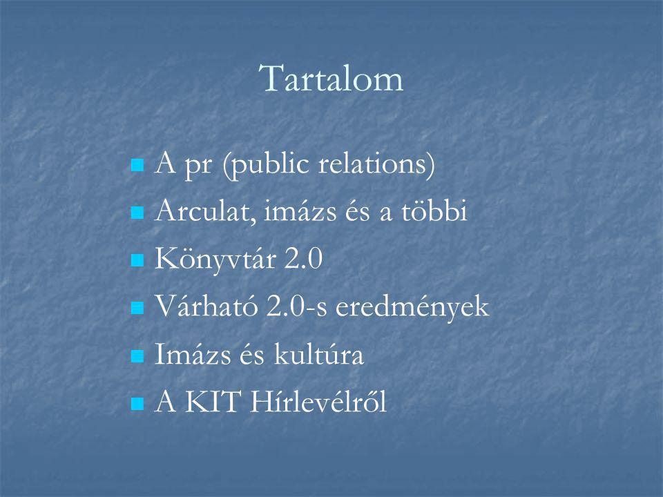 Tartalom   A pr (public relations)   Arculat, imázs és a többi   Könyvtár 2.0   Várható 2.0-s eredmények   Imázs és kultúra   A KIT Hírlevélről