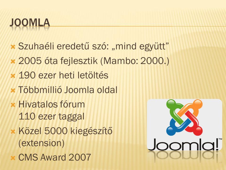 """ Szuhaéli eredetű szó: """"mind együtt  2005 óta fejlesztik (Mambo: 2000.)  190 ezer heti letöltés  Többmillió Joomla oldal  Hivatalos fórum 110 ezer taggal  Közel 5000 kiegészítő (extension)  CMS Award 2007"""