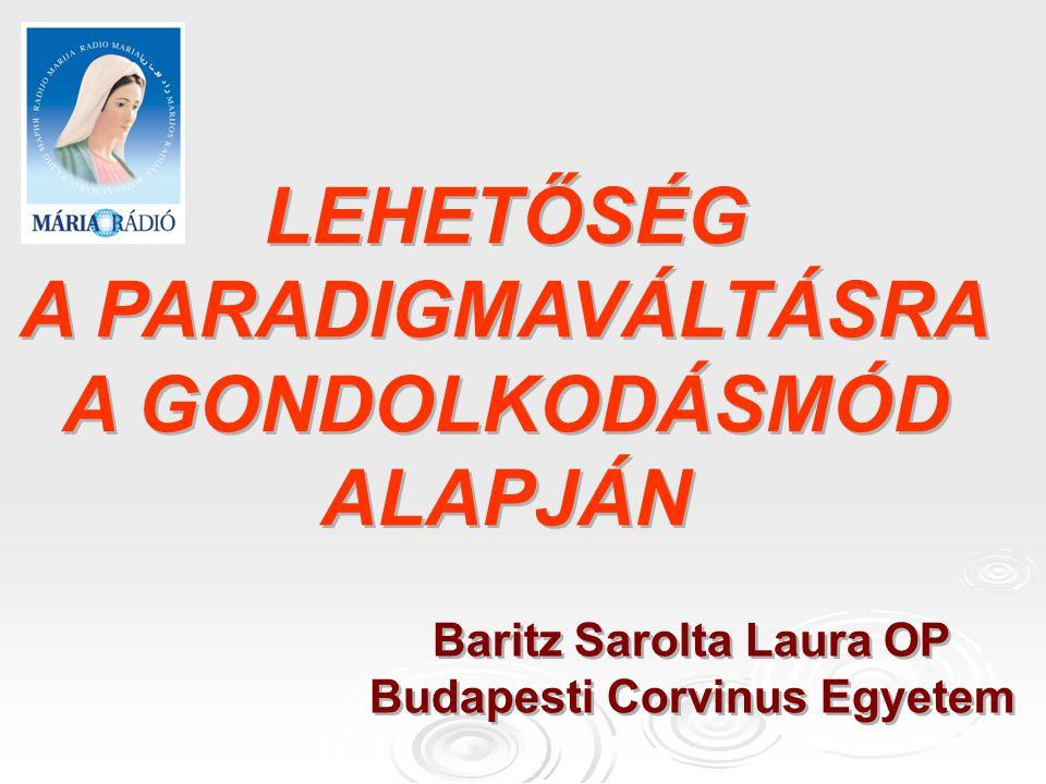 LEHETŐSÉG A PARADIGMAVÁLTÁSRA A GONDOLKODÁSMÓD ALAPJÁN LEHETŐSÉG A PARADIGMAVÁLTÁSRA A GONDOLKODÁSMÓD ALAPJÁN Baritz Sarolta Laura OP Budapesti Corvinus Egyetem Baritz Sarolta Laura OP Budapesti Corvinus Egyetem
