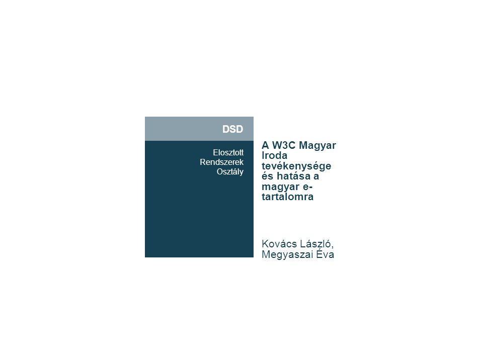 DSD Elosztott Rendszerek Osztály Arculat A Web fejlődésére hatást gyakorló, kulcs- fontosságú szervezetek legnagyobb része W3C-tag, s ezt be is építik marketing- stratégiájukba.