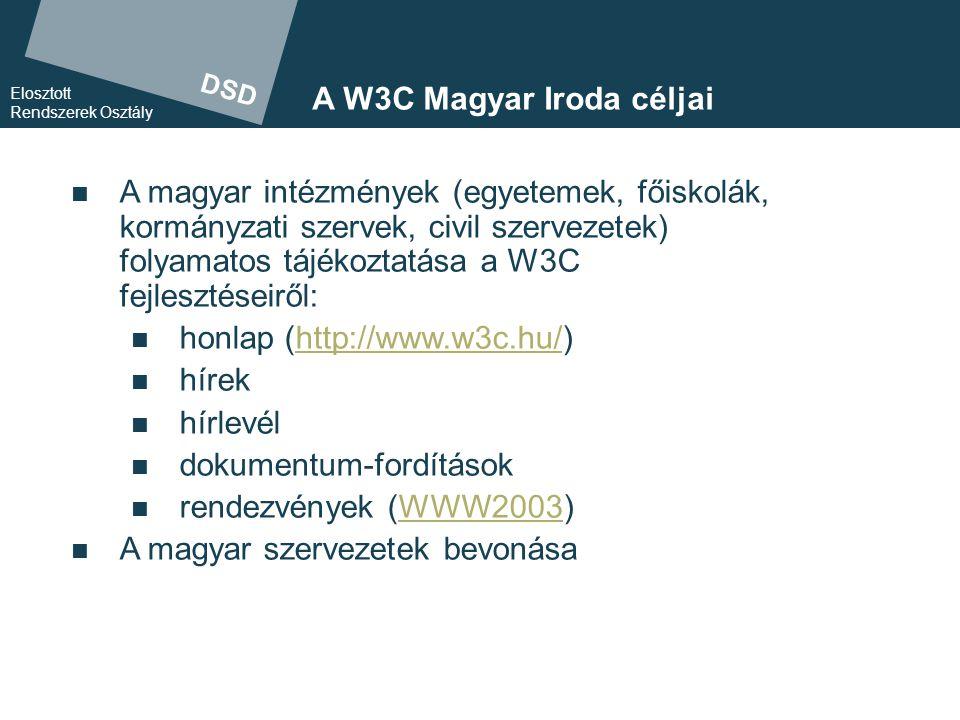 DSD Elosztott Rendszerek Osztály A W3C-hez való csatlakozás előnyei  Tájékoztatás: A W3C-tagok jutnak hozzá először a webtechnológiákkal kapcsolatos stratégiai döntéseiket érintő legértékesebb információkhoz.