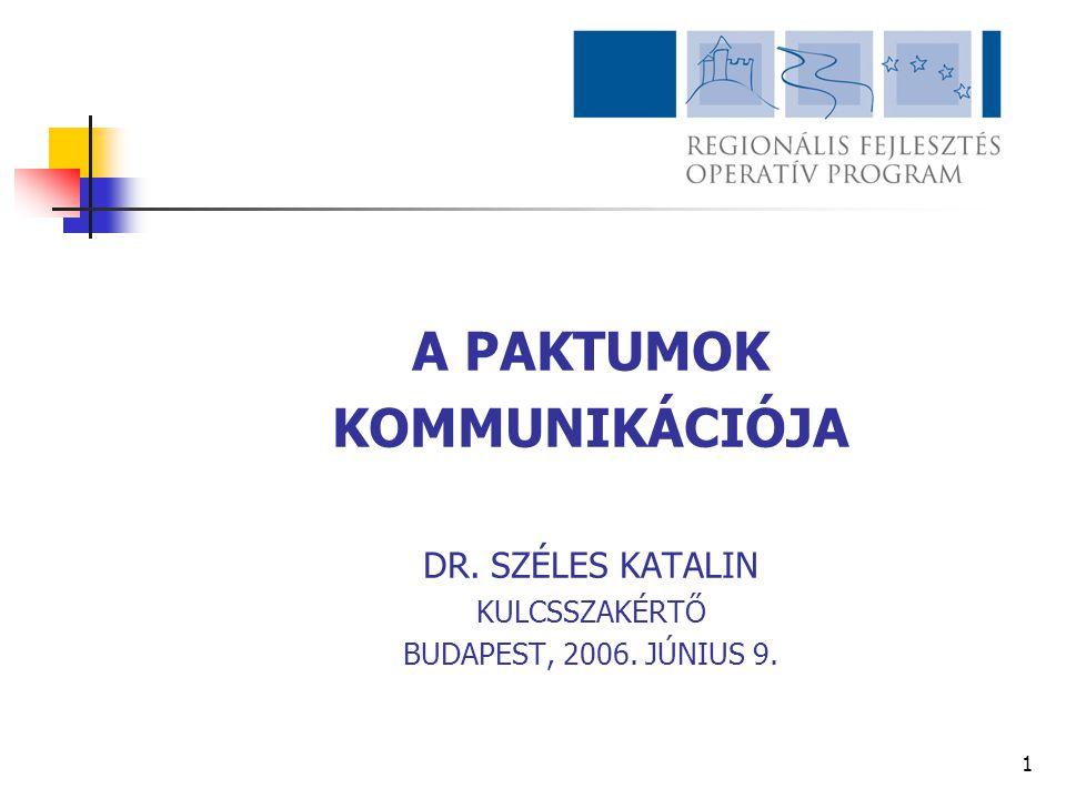 1 A PAKTUMOK KOMMUNIKÁCIÓJA DR. SZÉLES KATALIN KULCSSZAKÉRTŐ BUDAPEST, 2006. JÚNIUS 9.