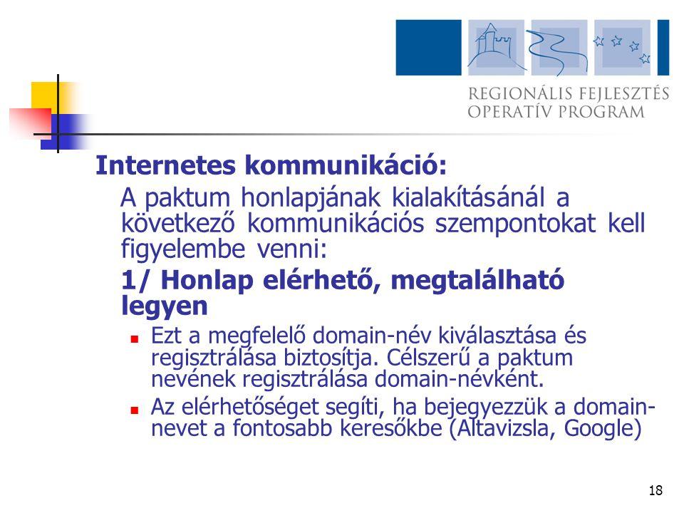18 Internetes kommunikáció: A paktum honlapjának kialakításánál a következő kommunikációs szempontokat kell figyelembe venni: 1/ Honlap elérhető, megt