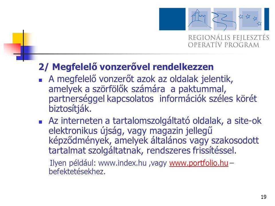 19 2/ Megfelelő vonzerővel rendelkezzen  A megfelelő vonzerőt azok az oldalak jelentik, amelyek a szörfölők számára a paktummal, partnerséggel kapcso