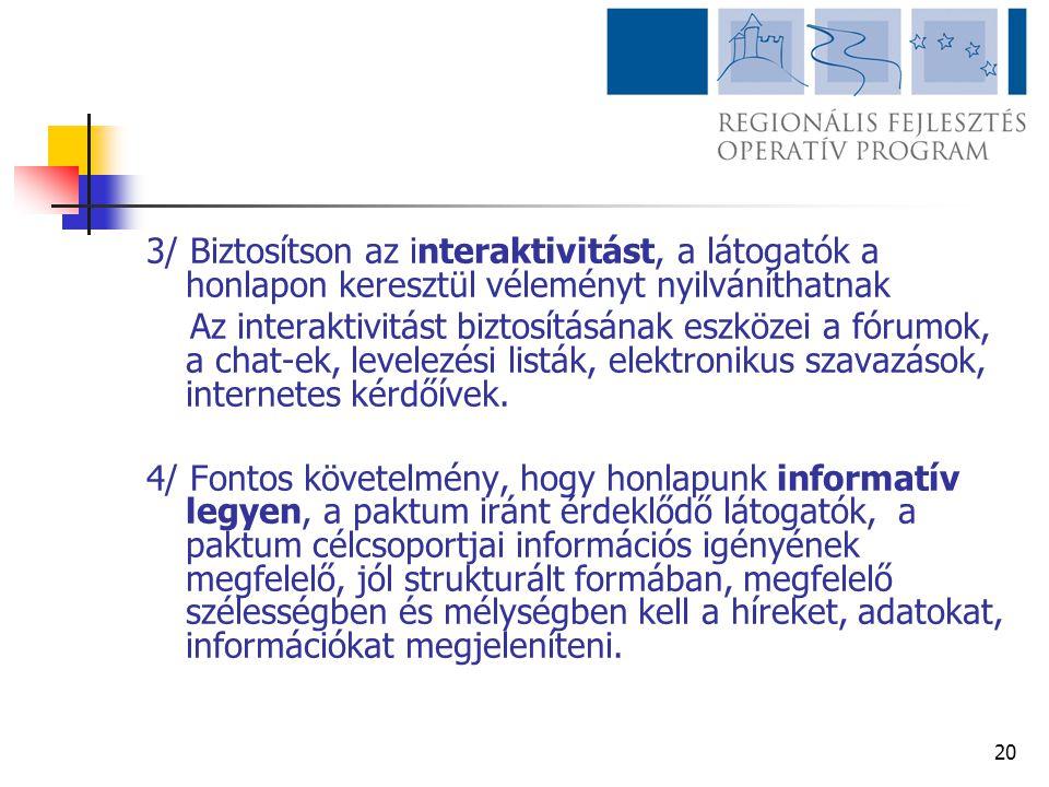20 3/ Biztosítson az interaktivitást, a látogatók a honlapon keresztül véleményt nyilváníthatnak Az interaktivitást biztosításának eszközei a fórumok,