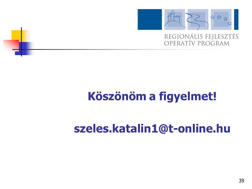39 Köszönöm a figyelmet! szeles.katalin1@t-online.hu