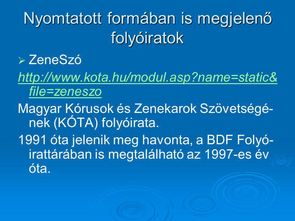 Nyomtatott formában is megjelenő folyóiratok   ZeneSzó http://www.kota.hu/modul.asp?name=static& file=zeneszo Magyar Kórusok és Zenekarok Szövetségé- nek (KÓTA) folyóirata.