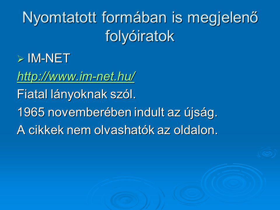 Nyomtatott formában is megjelenő folyóiratok  IM-NET http://www.im-net.hu/ Fiatal lányoknak szól. 1965 novemberében indult az újság. A cikkek nem olv