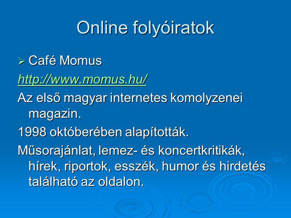 Online folyóiratok  Café Momus http://www.momus.hu/ Az első magyar internetes komolyzenei magazin. 1998 októberében alapították. Műsorajánlat, lemez-