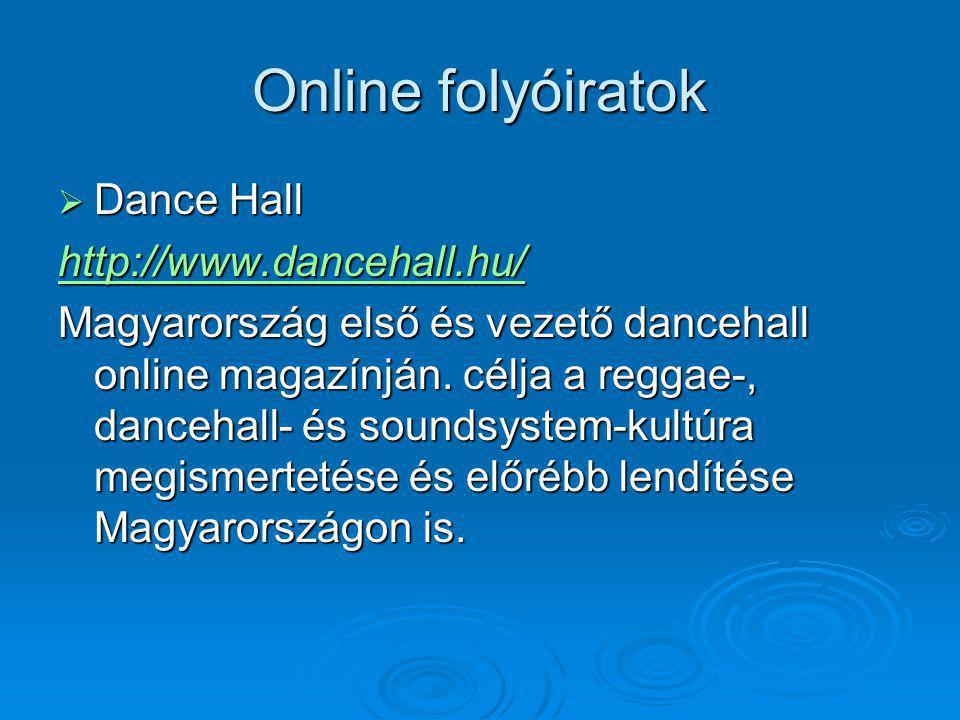 Online folyóiratok  Dance Hall http://www.dancehall.hu/ Magyarország első és vezető dancehall online magazínján. célja a reggae-, dancehall- és sound