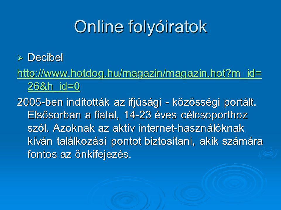 Online folyóiratok  Decibel http://www.hotdog.hu/magazin/magazin.hot?m_id= 26&h_id=0 http://www.hotdog.hu/magazin/magazin.hot?m_id= 26&h_id=0 2005-ben indították az ifjúsági - közösségi portált.