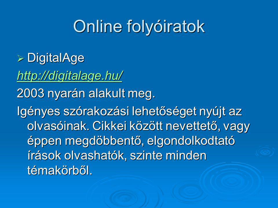 Online folyóiratok  DigitalAge http://digitalage.hu/ 2003 nyarán alakult meg. Igényes szórakozási lehetőséget nyújt az olvasóinak. Cikkei között neve