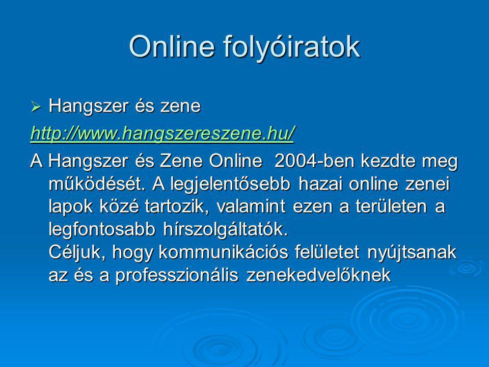 Online folyóiratok  Hangszer és zene http://www.hangszereszene.hu/ A Hangszer és Zene Online 2004-ben kezdte meg működését.