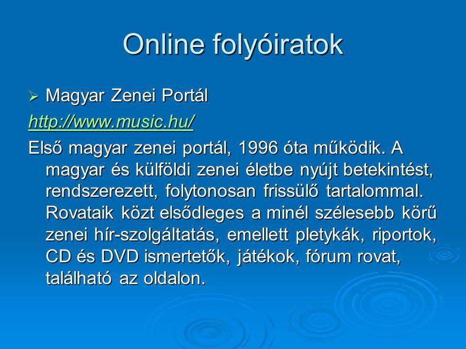 Online folyóiratok  Magyar Zenei Portál http://www.music.hu/ Első magyar zenei portál, 1996 óta működik. A magyar és külföldi zenei életbe nyújt bete