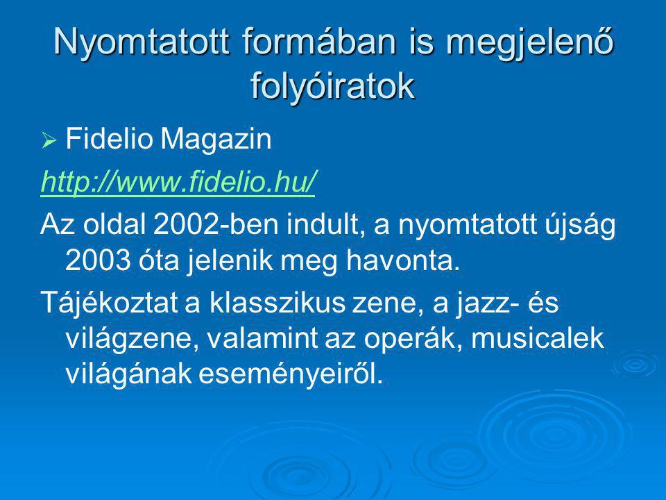Nyomtatott formában is megjelenő folyóiratok   Fidelio Magazin http://www.fidelio.hu/ Az oldal 2002-ben indult, a nyomtatott újság 2003 óta jelenik