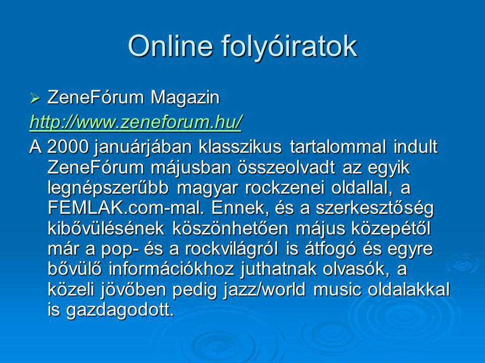 Online folyóiratok  ZeneFórum Magazin http://www.zeneforum.hu/ A 2000 januárjában klasszikus tartalommal indult ZeneFórum májusban összeolvadt az egyik legnépszerűbb magyar rockzenei oldallal, a FEMLAK.com-mal.