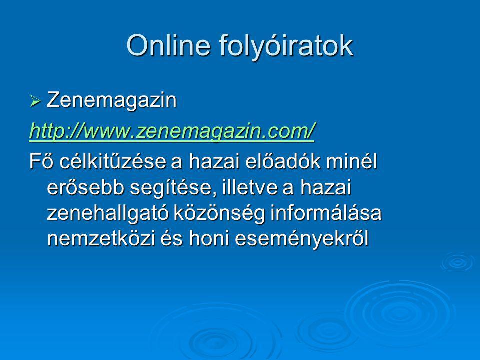 Online folyóiratok  Zenemagazin http://www.zenemagazin.com/ Fő célkitűzése a hazai előadók minél erősebb segítése, illetve a hazai zenehallgató közönség informálása nemzetközi és honi eseményekről