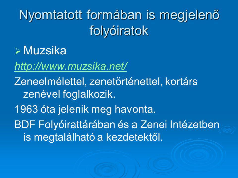 Nyomtatott formában is megjelenő folyóiratok   Muzsika http://www.muzsika.net/ Zeneelmélettel, zenetörténettel, kortárs zenével foglalkozik.