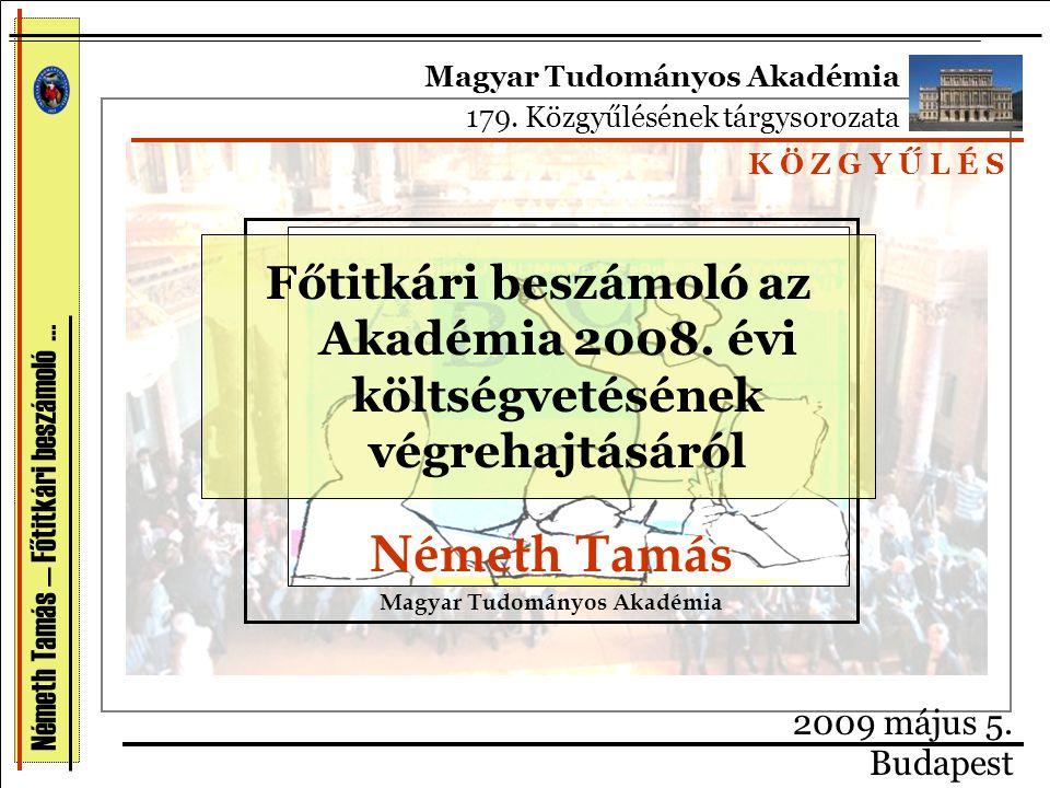 Németh Tamás — Főtitkári beszámoló … Főtitkári beszámoló az Akadémia 2008. évi költségvetésének végrehajtásáról Németh Tamás Magyar Tudományos Akadémi