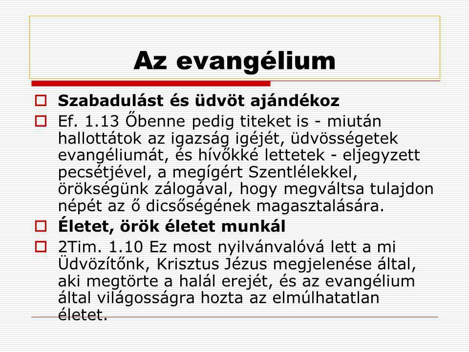 Az evangélium  Szabadulást és üdvöt ajándékoz  Ef. 1.13 Őbenne pedig titeket is - miután hallottátok az igazság igéjét, üdvösségetek evangéliumát, é