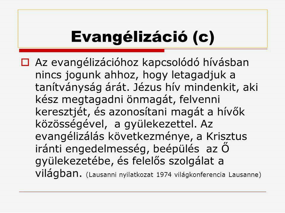 Evangélizáció (c)  Az evangélizációhoz kapcsolódó hívásban nincs jogunk ahhoz, hogy letagadjuk a tanítványság árát.