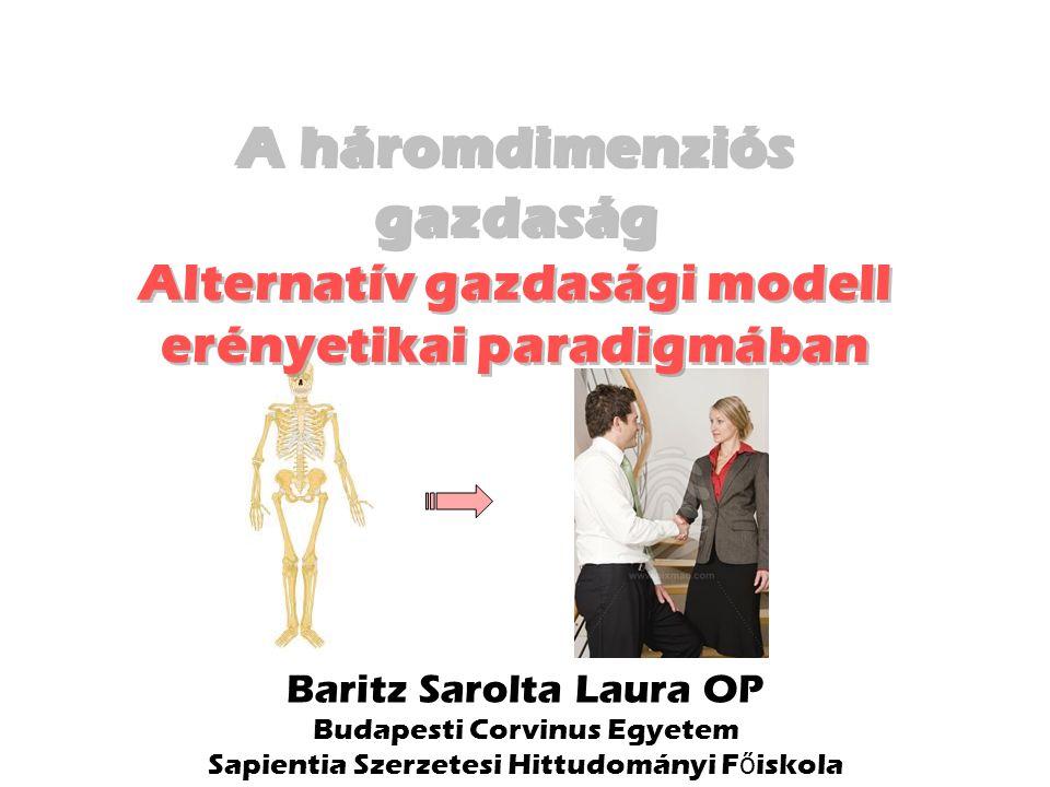 Baritz Sarolta Laura OP Budapesti Corvinus Egyetem Sapientia Szerzetesi Hittudományi F ő iskola A háromdimenziós gazdaság Alternatív gazdasági modell