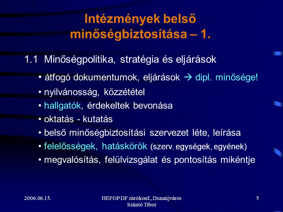 2006.06.15.HEFOP DF zárókonf., Dunaújváros Szántó Tibor 5 1.1 Minőségpolitika, stratégia és eljárások • átfogó dokumentumok, eljárások  dipl.