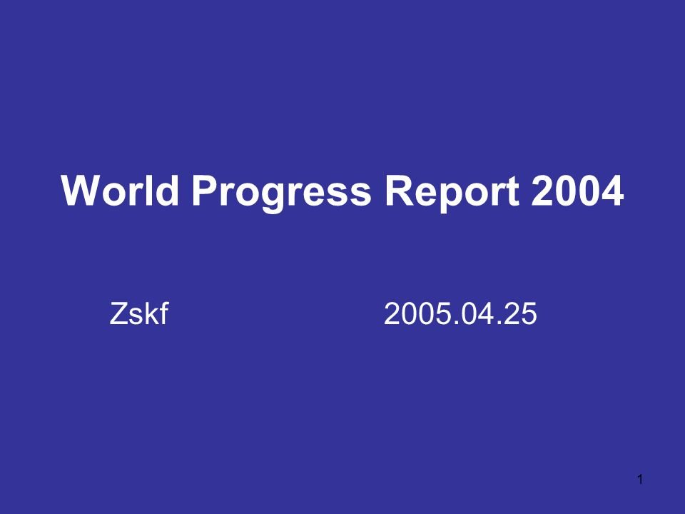 1 World Progress Report 2004 Zskf2005.04.25
