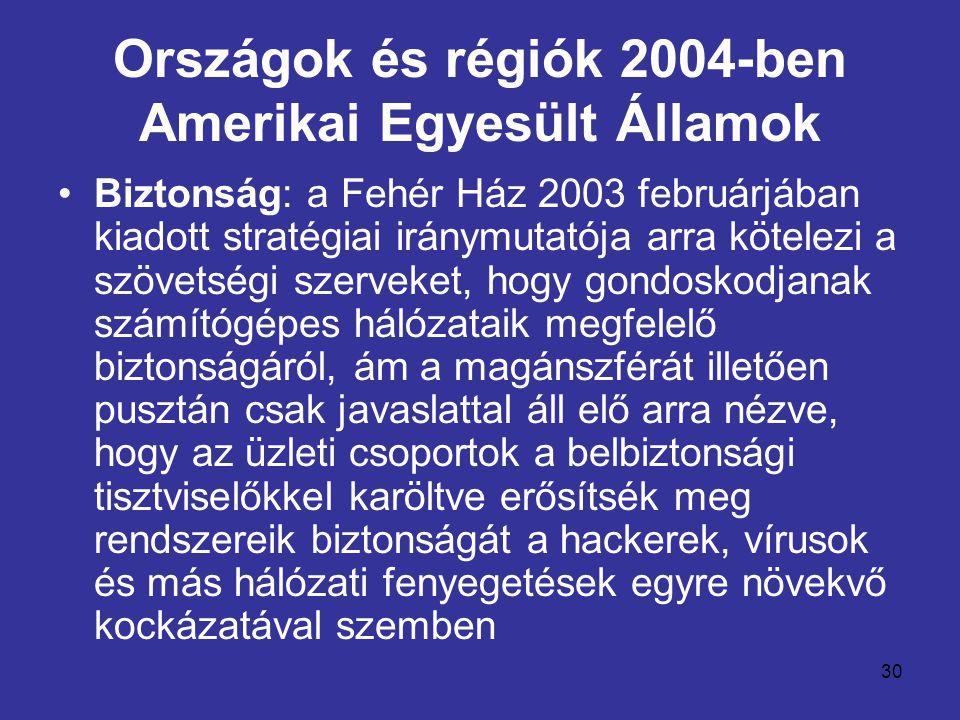 30 Országok és régiók 2004-ben Amerikai Egyesült Államok •Biztonság: a Fehér Ház 2003 februárjában kiadott stratégiai iránymutatója arra kötelezi a sz