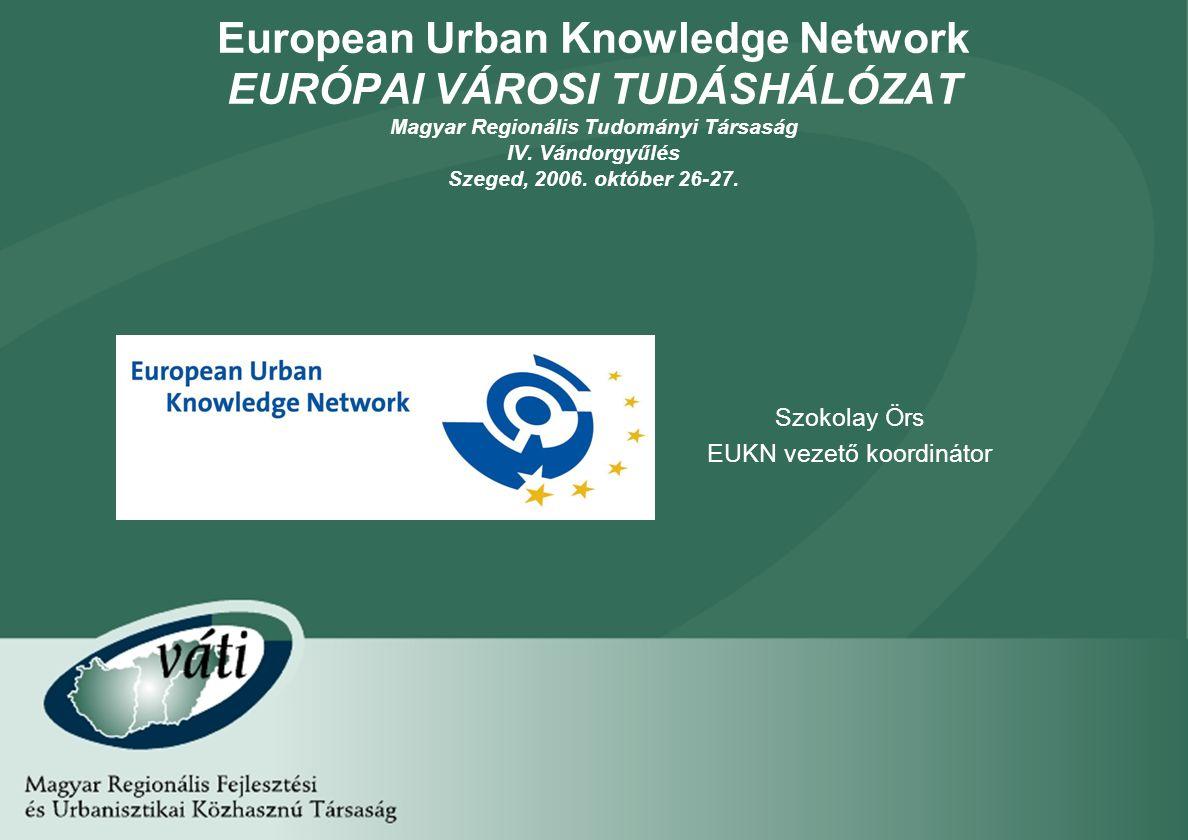 1 European Urban Knowledge Network EURÓPAI VÁROSI TUDÁSHÁLÓZAT Magyar Regionális Tudományi Társaság IV. Vándorgyűlés Szeged, 2006. október 26-27. Szok