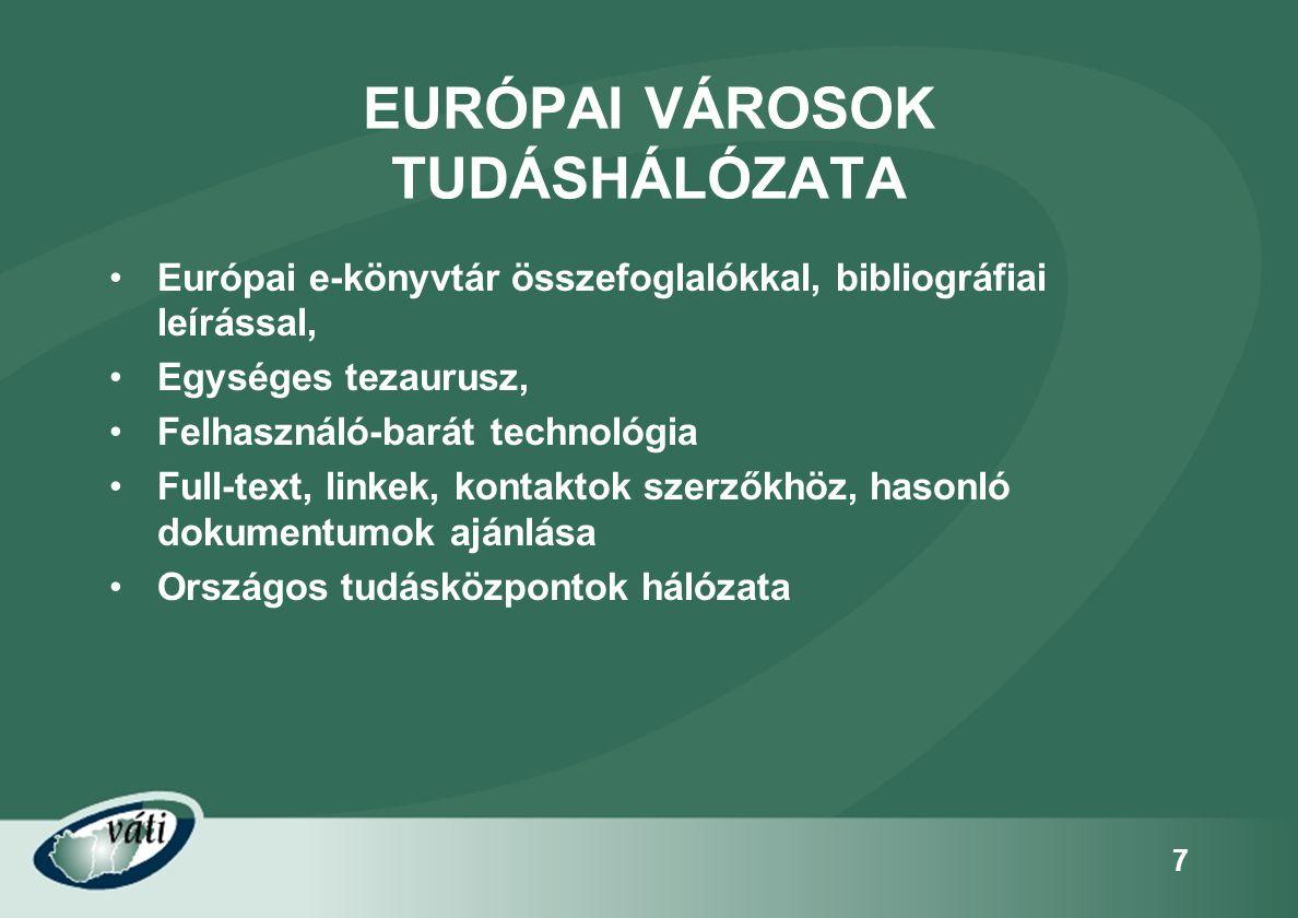 7 EURÓPAI VÁROSOK TUDÁSHÁLÓZATA •Európai e-könyvtár összefoglalókkal, bibliográfiai leírással, •Egységes tezaurusz, •Felhasználó-barát technológia •Fu