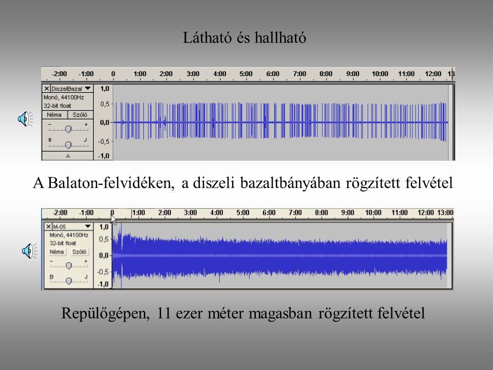A Balaton-felvidéken, a diszeli bazaltbányában rögzített felvétel Repülőgépen, 11 ezer méter magasban rögzített felvétel Látható és hallható