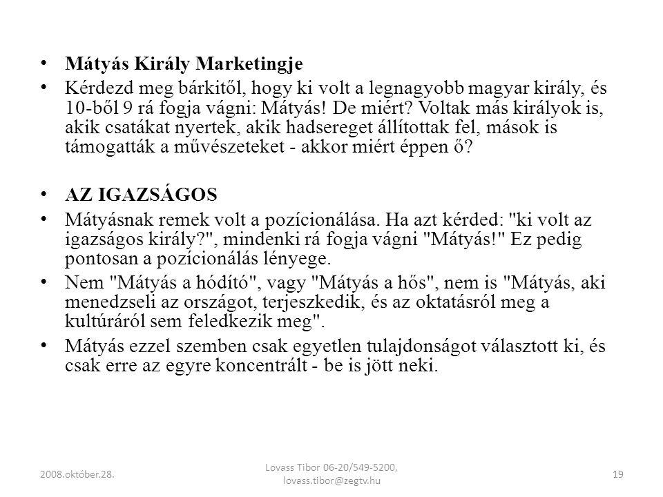 • Mátyás Király Marketingje • Kérdezd meg bárkitől, hogy ki volt a legnagyobb magyar király, és 10-ből 9 rá fogja vágni: Mátyás.