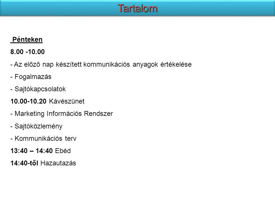 Pénteken 8.00 -10.00 - Az előző nap készített kommunikációs anyagok értékelése - Fogalmazás - Sajtókapcsolatok 10.00-10.20 Kávészünet - Marketing Információs Rendszer - Sajtóközlemény - Kommunikációs terv 13:40 – 14:40 Ebéd 14:40-től Hazautazás TartalomTartalom