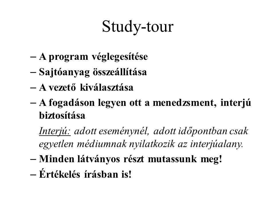 Study-tour – A program véglegesítése – Sajtóanyag összeállítása – A vezető kiválasztása – A fogadáson legyen ott a menedzsment, interjú biztosítása Interjú: adott eseménynél, adott időpontban csak egyetlen médiumnak nyilatkozik az interjúalany.