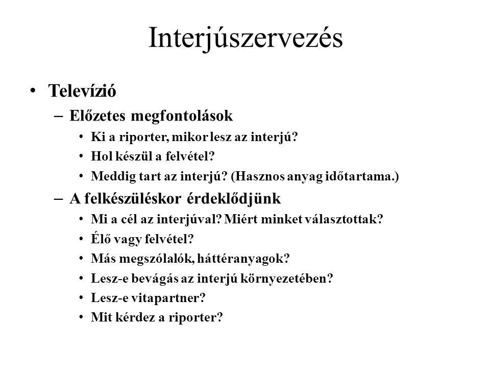 Interjúszervezés • Televízió – Előzetes megfontolások • Ki a riporter, mikor lesz az interjú.